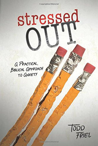 Stressed Out: A Practical, Biblical Approach to Anxiety