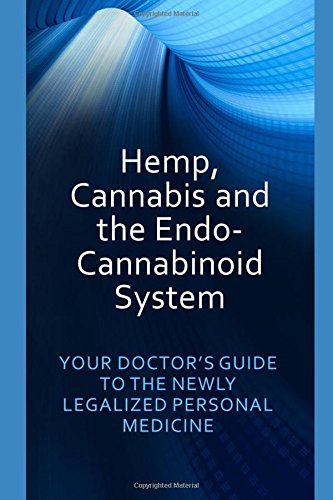 Hemp, Cannabis and the Endo-Cannabinoid System: YOUR DOCTOR'S GUIDE TO THE NEWLY LEGALIZED PERSONAL MEDICINE (Dr. Jeffers)