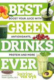 Best Green Drinks Ever: Boost Your Juice with Protein, Antioxidants and More (Best Ever)