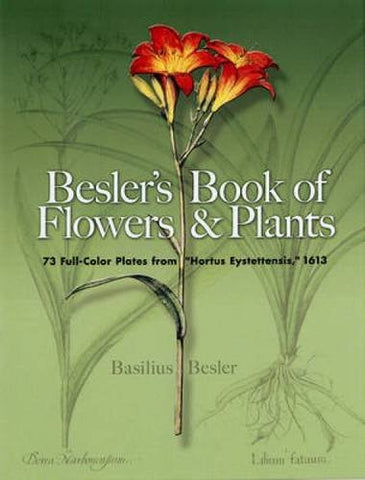 Besler's Book of Flowers and Plants: 73 Full-Color Plates from Hortus Eystettensis, 1613 (Dover Pictorial Archive)