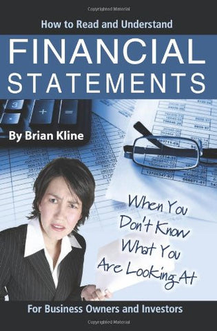 How to Read and Understand Financial Statements When You Don't Know What You Are Looking At: For Business Owners and Investors