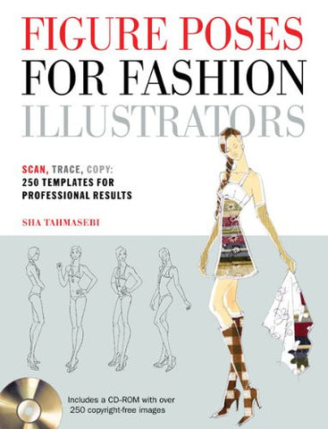 Figure Poses for Fashion Illustrators: Scan, Trace, Copy: 250 Templates for Professional Results. Includes a CD-ROM with over 250 copyright-