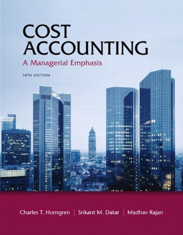 Cost Accounting: A Managerial Emphasis, 14th Edition