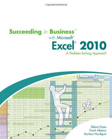 Succeeding in Business with Microsoft Excel 2010: A Problem-Solving Approach (Spreadsheet Applications)