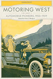 Motoring West: Volume 1: Automobile Pioneers, 1900–1909