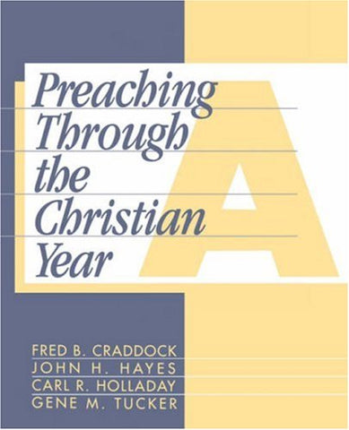 Preaching Through the Christian Year: Year A: A Comprehensive Commentary on the Lectionary