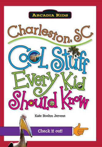 Charleston, SC:: Cool Stuff Every Kid Should Know (Arcadia Kids)
