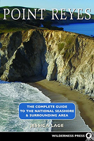 Point Reyes: The Complete Guide to the National Seashore & Surrounding Area