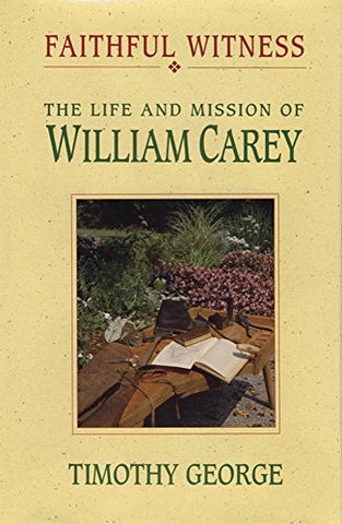 Faithful Witness: The Life & Mission of William Carey