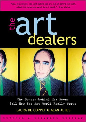The Art Dealers, Revised & Expanded: The Powers Behind the Scene Tell How the Art World Really Works