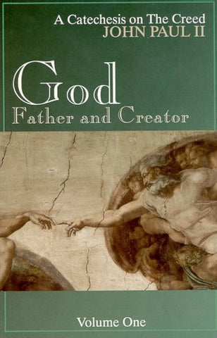 God, Father and Creator, Vol. 1 (A Catechesis on the Creed)