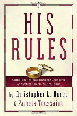 His Rules: God's Practical Road Map for Becoming and Attracting Mr. or Mrs. Right