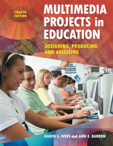 Multimedia Projects in Education: Designing, Producing, and Assessing, 4th Edition