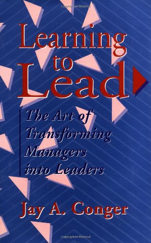 Learning to Lead: The Art of Transforming Managers Into Leaders (Jossey Bass Business & Management Series)
