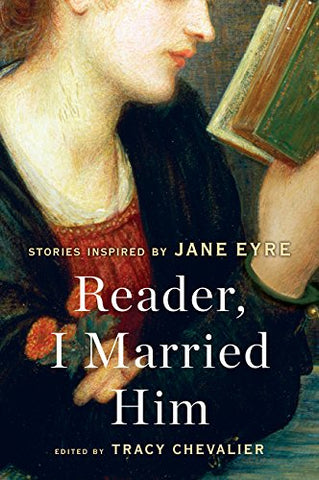 Reader, I Married Him: Stories Inspired by Jane Eyre