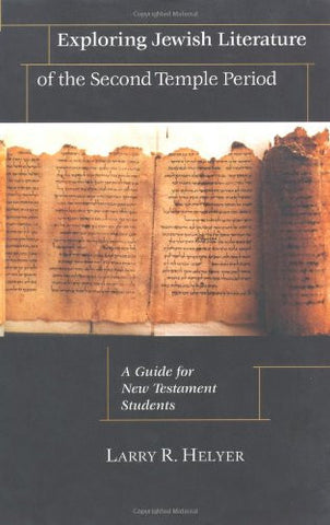 Exploring Jewish Literature of the Second Temple Period: A Guide for New Testament Students (Christian Classics Bible Studies)