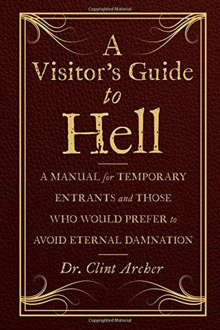 A Visitor's Guide to Hell: A Manual for Temporary Entrants and Those Who Would Prefer to Avoid Eternal Damnation