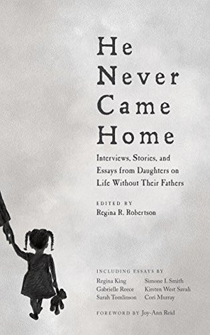 He Never Came Home: Interviews, Stories, and Essays from Daughters on Life Without Their Fathers