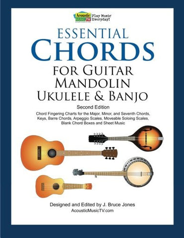 Essential Chords for Guitar, Mandolin, Ukulele and Banjo: Second Edition, Chord Fingering Charts, Keys, Barre Chords, Arpeggio Scales, Movea