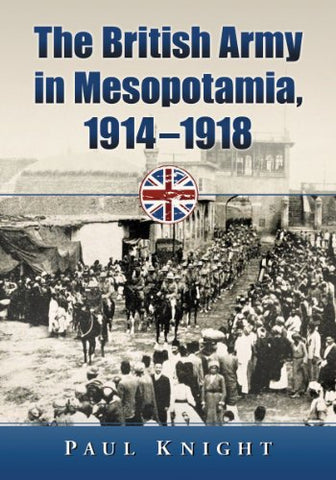 The British Army in Mesopotamia, 1914-1918