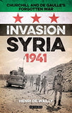 Invasion Syria, 1941: Churchill and de Gaulle's Forgotten War