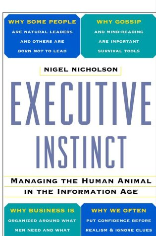 Executive Instinct : Managing the Human Animal in the Information Age
