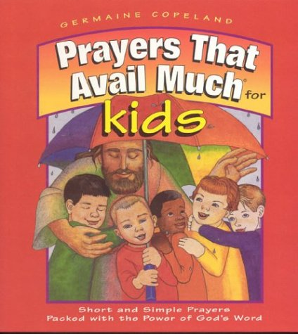 Prayers That Avail Much for Kids: Short and Simple Prayers Packed With the Power of God's Word