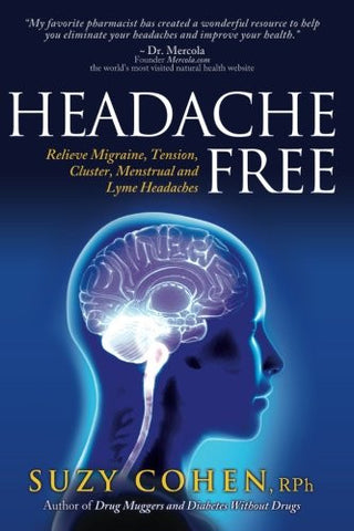 Headache Free: Relieve Migraine, Tension, Cluster, Menstrual and Lyme Headaches