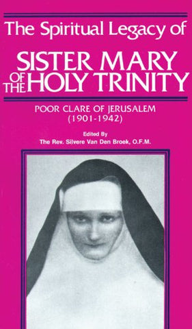 The Spiritual Legacy of Sister Mary of the Holy Trinity: Poor Clare of Jerusalem, 1901-1942