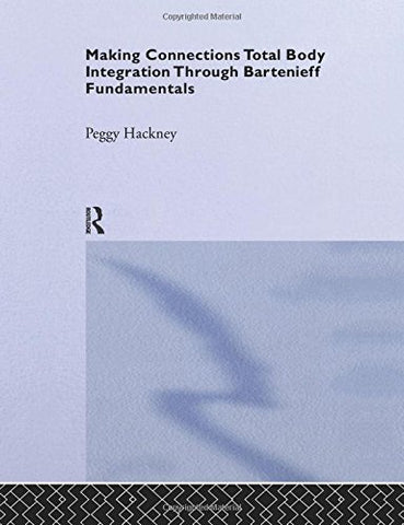 Making Connections: Total Body Integration Through Bartenieff Fundamentals