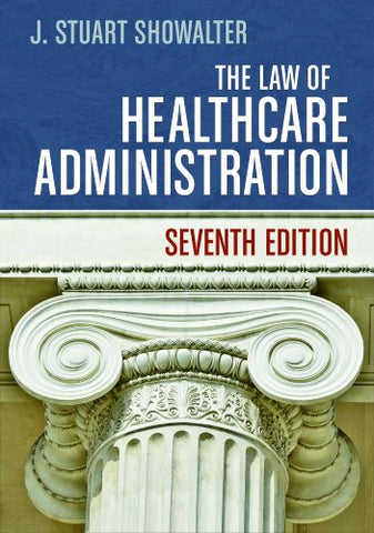 The Law of Healthcare Administration, Seventh Edition