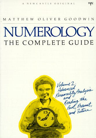 Numerology the Complete Guide, Vol. 2: Advanced Personality Analysis and Reading the Past, Present and Future (A Newcastle Original)