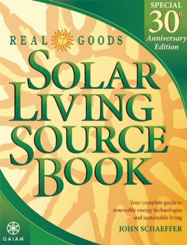 Real Goods Solar Living Source Book-Special 30th Anniversary Edition: Your Complete Guide to Renewable Energy Technologies and Sustainable Living (REAL GOODS SOLAR LIVING BOOK)