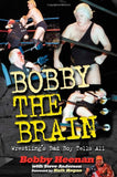 Bobby the Brain: Wrestling's Bad Boy Tells All