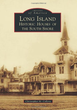 Long Island: Historic Houses of the South Shore (Images of America)