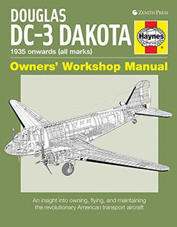 Douglas DC-3 Dakota Owners' Workshop Manual: An insight into owning, flying, and maintaining the revolutionary American transport aircraft