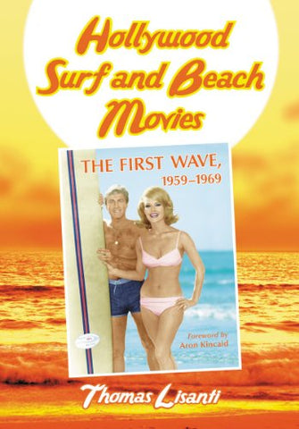 Hollywood Surf and Beach Movies: The First Wave, 19591969