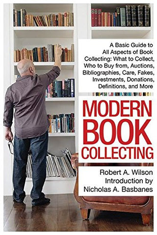 Modern Book Collecting: A Basic Guide to All Aspects of Book Collecting: What to Collect, Who to Buy from, Auctions, Bibliographies, Care, F