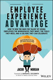 The Employee Experience Advantage: How to Win the War for Talent by Giving Employees the Workspaces they Want, the Tools they Need, and a Cu
