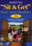 """Sit and Get"" Won't Grow Dendrites: 20 Professional Learning Strategies That Engage the Adult Brain"