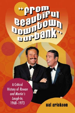 """From Beautiful Downtown Burbank"": A Critical History of Rowan and Martin's Laugh-In, 1968-1973"