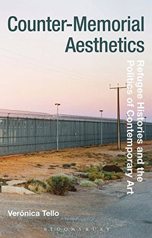 Counter-Memorial Aesthetics: Refugee Histories and the Politics of Contemporary Art (Radical Aesthetics-Radical Art)