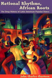 National Rhythms, African Roots: The Deep History of Latin American Popular Dance (Dialogos) (Diálogos Series)
