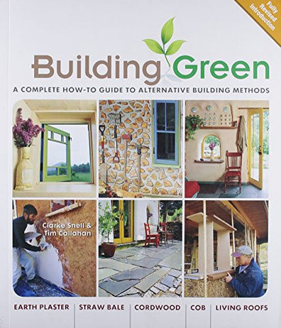 Building Green, New Edition: A Complete How-To Guide to Alternative Building Methods Earth Plaster * Straw Bale * Cordwood * Cob * Living Ro
