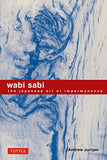 Wabi Sabi: The Japanese Art of Impermanence
