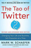 The Tao of Twitter, Revised and Expanded New Edition: Changing Your Life and Business 140 Characters at a Time (Business Books)