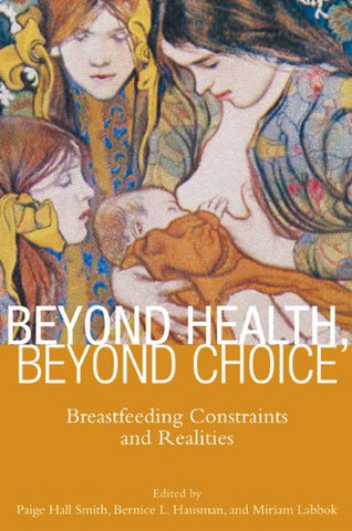 Beyond Health, Beyond Choice: Breastfeeding Constraints and Realities (Critical Issues in Health and Medicine)