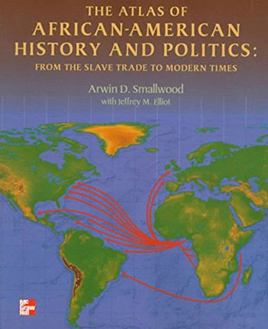 The Atlas of African-American History and Politics: From the Slave Trade to Modern Times