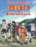 How to Draw Naruto Characters: Naruto Drawing for Beginners (How to Draw Manga Characters)
