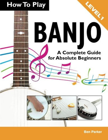How To Play Banjo: A Complete Guide for Absolute Beginners